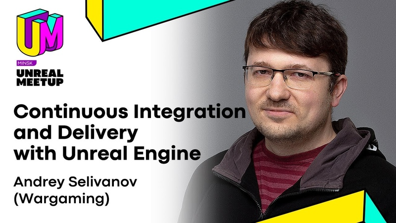 Continuous Integration and Delivery with Unreal Engine Unreal Meetup 07 03 2020