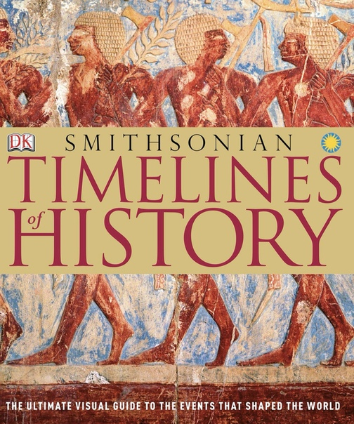 Timelines of History The Ultimate Visual Guide To The Events That Shaped The World by DK, Smithsonian