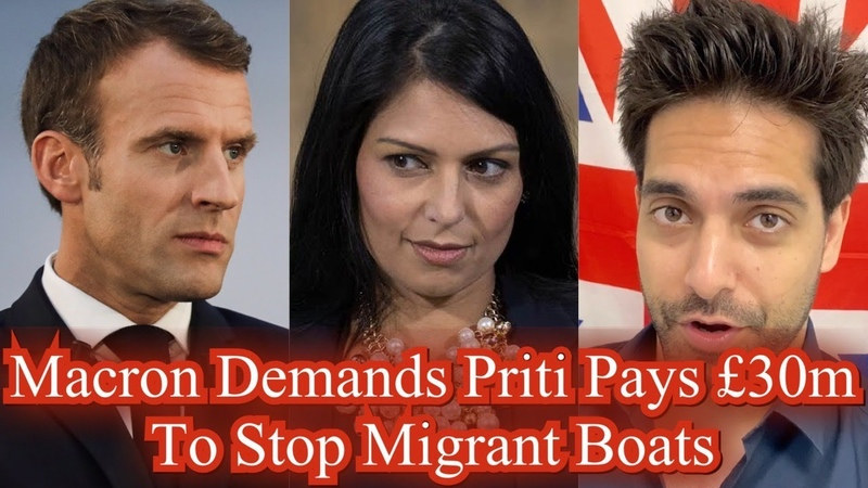 Macron To Priti Pay Us £30m Or I won't Stop Migrant Boats