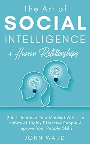 The Art of Social Intelligence  Human Relationship 2 in 1- Improve Your Mindset With The Habits of Highly Effective People