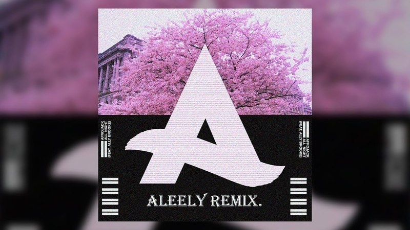 Afrojack All Night feat Ally Brooke Aleely Remix