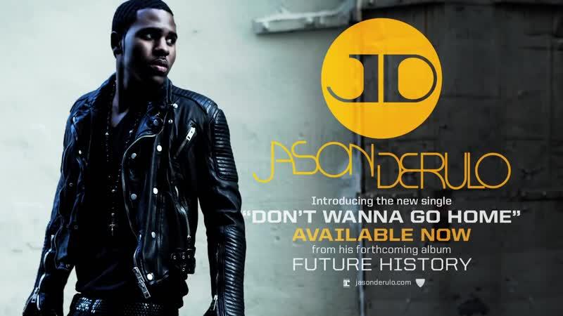 Jason Derulo Don t Wanna Go Home Official Video